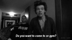 Yes, I do want to go to ze gym, Harry. As long as I'm going with you.