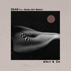 2016.01.29 DEAN - What 2 Do (feat. Crush & Jeff Bernat) #album #art #graphics #mood #inspiration
