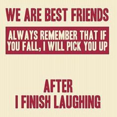 So true, best friends until the end