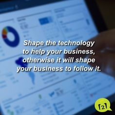 Share the technology to help your business. Otherwise it will shape your business to follow it. Simple Recipes, Shapes, Technology, Digital, Business, Quotes, Tech, Quotations, Fast Recipes