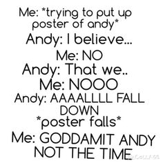 This happened so many times when I put a poster of Andy in my wall.