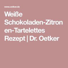 Weiße Schokoladen-Zitronen-Tartelettes Rezept | Dr. Oetker