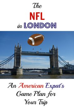 The NFL in London: An American Expat's Guide to Planning Your Trip