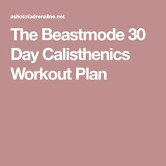 The Beastmode 30 Day Calisthenics Workout Plan