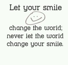 Bill Giyaman posted Let your smile change the world. to their -inspiring quotes and sayings- postboard via the Juxtapost bookmarklet. Keep Smiling Quotes, Smile Quotes, Cute Quotes, Great Quotes, Words Quotes, Wise Words, Quotes To Live By, Inspirational Quotes, Sayings