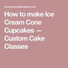 How to make Ice Cream Cone Cupcakes — Custom Cake Classes