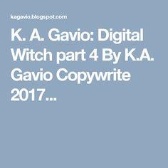 K. A. Gavio: Digital Witch part 4 By  K.A. Gavio Copywrite 2017...