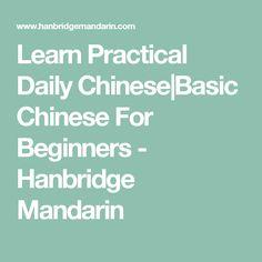 Learn Practical Daily Chinese|Basic Chinese For Beginners - Hanbridge Mandarin
