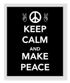 Keep calm and make peace
