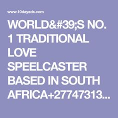 WORLD'S NO. 1 TRADITIONAL LOVE SPEELCASTER BASED IN SOUTH AFRICA+2774731319