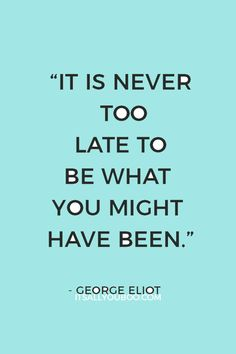 """It is never too late to be what you might have been"" — George Eliot. It's not too late for you to live your dreams! Click here for how to get your dream job, even without experience. You can have your dream career! #DreamJob #CareerChange #JobChange #CareerGoals #CareerTips #DreamCareer #CareerAdvice #JobSearchTips #CareerPath #ChoosingCareer #CareerSuccess #CareerPlanning #CareerDevelopment #BusinessWoman #BusinessTips #Success #Successful #WomenInBusiness #BossLife Career Quotes, Mindset Quotes, Business Quotes, Success Quotes, Encouragement Quotes, Faith Quotes, Life Quotes, Relationship Quotes, Dream Career"