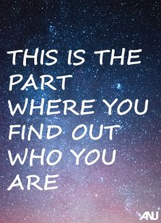 "Inspirational quote, ""This is the part where you find out who you are."""