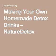 Making Your Own Homemade Detox Drinks – NatureDetox