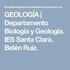 GEOLOGÍA | Departamento Biología y Geología. IES Santa Clara. Belén Ruiz.
