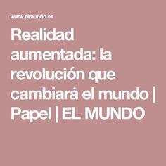 Realidad aumentada: la revolución que cambiará el mundo | Papel | EL MUNDO