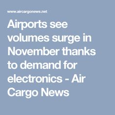 Airports see volumes surge in November thanks to demand for electronics - Air Cargo News