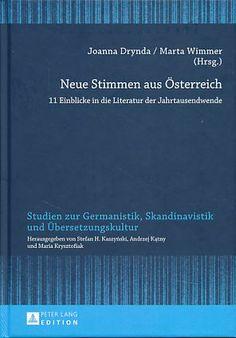 Neue Stimmen aus Österreich : 11 Einblicke in die Literatur der Jahrtausendwende / Joanna Drynda, Marta Wimmer (Hrsg.) - Frankfurt am Main : Peter Lang, 2013