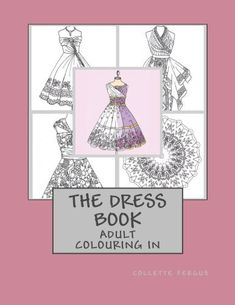 The Dress Book Adult Colouring Collettes Dresses Volume