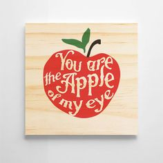 You Are The Apple Of My Eye. Various Sizes. Home Decor. Artwork Wall, Artwork Prints, Wall Art, Apple My, Wooden Signs, My Eyes, Kids Room, Romantic, Rustic