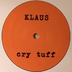 The artwork for the vinyl release of: Klaus - Cry Tuff (Tanum) #music Leftfield