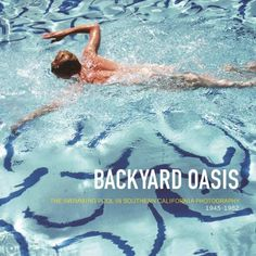 Backyard Oasis: The Swimming Pool in Southern California Photography, 1945-1982: Robert Atkins, Dick Hebdige, Tyler Stallings, Robert Stearns, Jennifer A. Watts, Daniell Cornell: 9783791351766: Amazon.com: Books