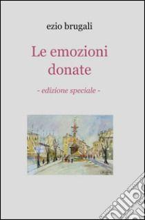 Le emozioni donate libro di Brugali Ezio