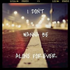 """"""" I don't wanna be alone forever """" - LADY GAGA Lonliness, Self Image, Life Is Hard, Keep In Mind, Alone, Self Esteem, Weight Loss Motivation, Lady Gaga, Rain"""
