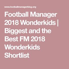 Football Manager 2018 Wonderkids | Biggest and the Best FM 2018 Wonderkids Shortlist