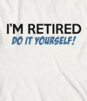 I'm retired and do it yourself - I'm retired and do it yourself funny retirement quotes t-shirt