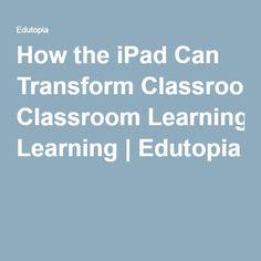 How the iPad Can Transform Classroom Learning | Edutopia
