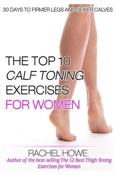 The Top 10 Best Calf Toning Exercises for Women [Illustrated]: 30 Days to Firmer Legs and Sexier Cal