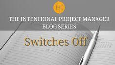 The Intentional Project Manager   Switches Off