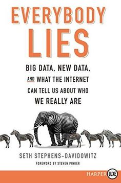 Free eBook Everybody Lies: Big Data, New Data, and What the Internet Can Tell Us About Who We Really Are Author Seth Stephens-Davidowitz Malcolm Gladwell, Big Data, Data Data, New York Times, Reading Online, Books Online, Everybody Lies, Asking The Right Questions, Ga In