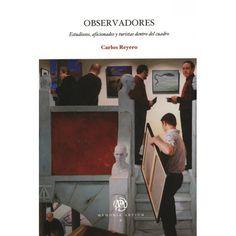 Observadores : estudiosos, aficionados y turistas dentro del cuadro / Carlos Reyero PublicaciónBarcelona [etc.] : Universitat de Barcelona [etc.], 2008