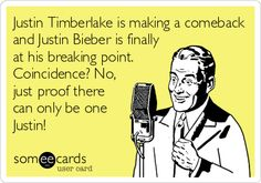 So true, there can only be one Justin, and they will always be Justin Timberlake;)