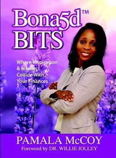 Bona5d Bits: Where Inspiration & Intellect Collide With Your Finances - by Pamala McCoy, Foreword by Dr. Willie Jolley