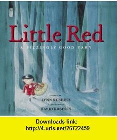 Little Red A Fizzingly Good Yarn (9780810957831) Lynn Roberts, David Roberts , ISBN-10: 0810957833  , ISBN-13: 978-0810957831 ,  , tutorials , pdf , ebook , torrent , downloads , rapidshare , filesonic , hotfile , megaupload , fileserve