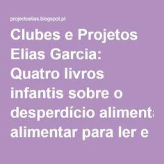 Clubes e Projetos Elias Garcia: Quatro livros infantis sobre o desperdício alimentar para ler e mudar atitudes