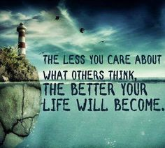 Don't worry too much about what others think.