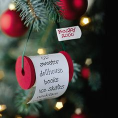 My favorite keepsake ornament for children over the years... an old spool of thread, paint, a small piece of paper, and string.....write their christmas list on the paper for that year (Make sure to have their name and the year on it).
