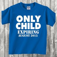 Custom Only Child - Expiring - Funny - New Baby Shirt - Many colo | Handmade and Personalized Gifts, Home Decor, Shirts, Car Decals