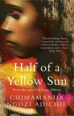 Half Of A Yellow Sun by Chimamanda Ngozi Adichie  January 2015