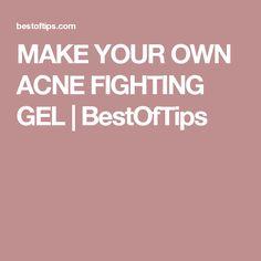 MAKE YOUR OWN ACNE FIGHTING GEL | BestOfTips