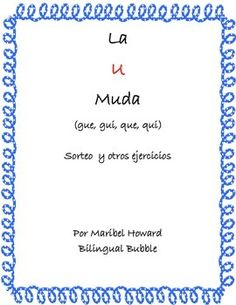 La U muda: gue, gui, que qui **Spanish**Bilingual**   Gramatica Use this to reinforce what students learn in class. You can use it as an extension, center or for homework.   This packet includes:  -La U muda: gue, gui, que, qui con palabras y dibujos (sorting foldable)  -La U muda: gue, gui (usando diminutivos)  -La U muda: que y qui (short story using words with que and qui)  -Sopa de Palabras (word search with gue, gui, que, qui)
