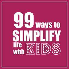 99 ways to Simplify life with Kids
