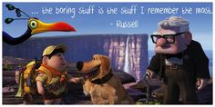 """Disney's Up Movie Quotes. Lesson on spending time with kids. Make time for """"boring stuff"""". """"You can't tap your way to heave"""""""