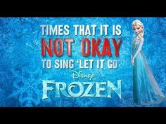 So wrong...yet so hilarious!!! :D ~ Video about times that it is not okay to sing let it go. #Frozen #LetItGo