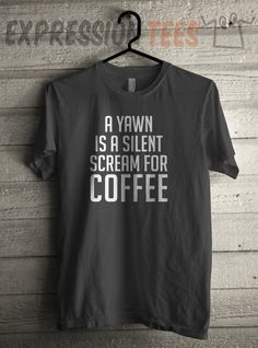 Men's A Yawn is a Silent Scream for Coffee Shirt Unisex Adult T-Shirt #1442 by Expression Tees Trending Clothing / Apparel USA Seller