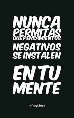 Nunca permitas que pensamientos negativos se instalen en tu mente.  @Candidman     #Frases Candidman Mente Motivación @candidman