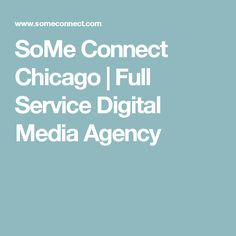 SoMe Connect Chicago | Full Service Digital Media Agency